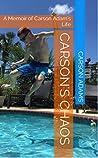 Carson's Chaos: A Memoir of Carson Adam's Life