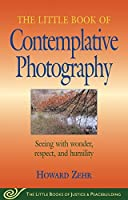 Little Book of Contemplative Photography: Seeing With Wonder, Respect And Humility (Little Books of Justice & Peacebuilding)