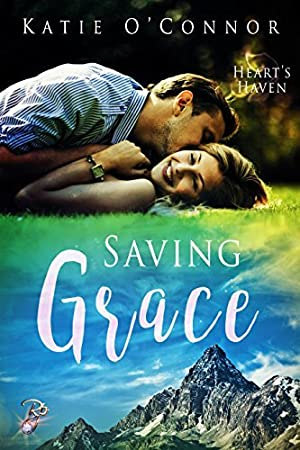[EPUB] ✿ Saving Grace (Hearts Haven Book 2)  ❄ Katie O'Connor – Submitalink.info