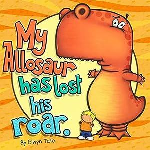 My Allosaur Has Lost His Roar - Childrens Picture Book