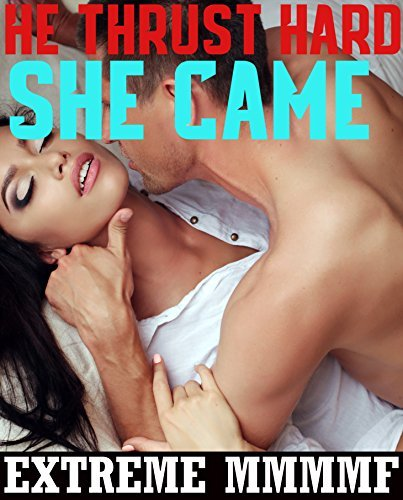 HE THRUST HARD, SHE CAME: 9 Short Stories of YOU KNOW WHAT! Kylie Hill