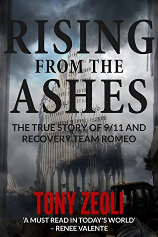 Rising From The Ashes: The True Story of 9/11 and Recovery Team Romeo Tony Zeoli