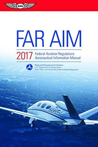FAR/AIM 2017 (Kindle Edition): Federal Aviation Regulations / Aeronautical Information Manual (FAR/AIM series)