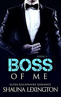 ROMANCE: An Alpha Billionaire Romance: Boss of Me (Book Three) (Billionaire Romance Series)