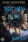Not My Life (Time Shifters #5)