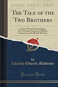 The Tale of the Two Brothers: A Fairy Tale of Ancient Egypt; The d'Orbiney Papyrus in Hieratic Characters in the British Museum (Classic Reprint)