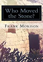 Who Moved the Stone? (Illustrated)