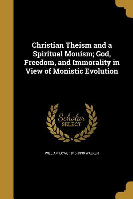 Christian Theism and a Spiritual Monism; God, Freedom, and Immorality in View of Monistic Evolution