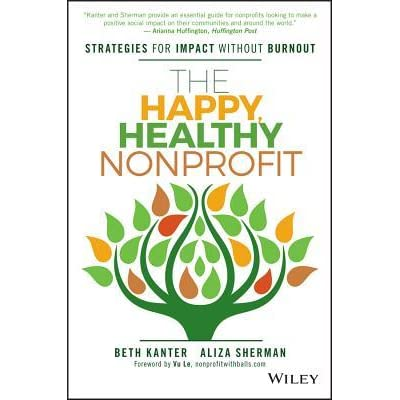 The Happy, Healthy Nonprofit: Strategies for Impact Without Burnout by Beth  Kanter