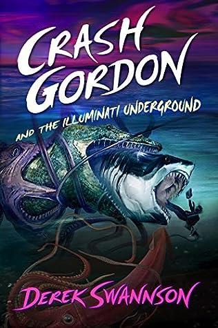 Crash Gordon and the Illuminati Underground by Derek Swannson