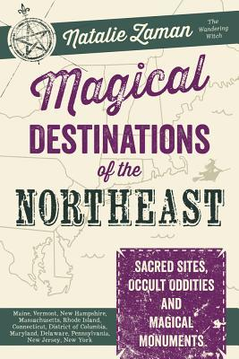 Magical Destinations of the Northeast  Sacred Sites, Occult Oddities & Magical Monuments