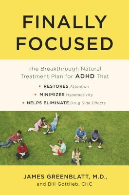 Finally Focused The Breakthrough Natural Treatment Plan for ADHD That Restores Attention, Minimizes Hyperactivity