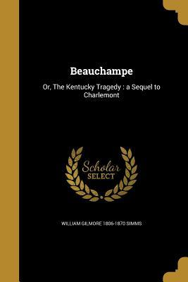 Beauchampe: Or, the Kentucky Tragedy: A Sequel to Charlemont  by  William Gilmore Simms