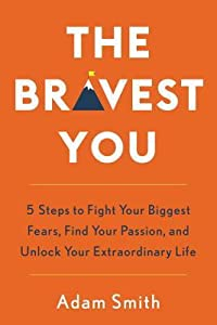 The Bravest You: Five Steps to Fight Your Biggest Fears, Find Your Passion, and Unlock Your Extraordinary Life