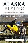 Alaska Flying: Surviving Incidents & Accidents