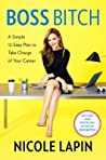 Boss Bitch: A Simple 12-Step Plan for Taking Charge of Your Life, Your Career, and Your Business