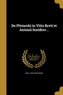 de Plvtarchi in Vitis Brvti Et Antonii Fontibvs ..  by  Karl 1848- Wichmann
