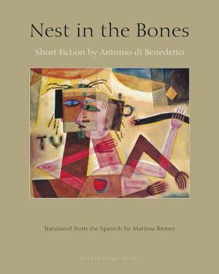 Nest in the Bones Stories by Antonio Benedetto