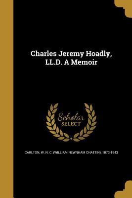 Charles Jeremy Hoadly, LL.D. a Memoir W.N.C. Carlton