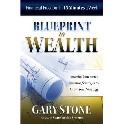 Blueprint to wealth financial freedom in 15 minutes a week by blueprint to wealth financial freedom in 15 minutes a week by gary stone malvernweather Image collections