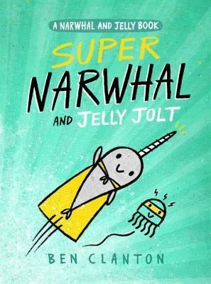 Super Narwhal and Jelly Jolt (A Narwhal and Jelly, #2)