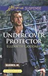 Undercover Protector by Elizabeth Goddard