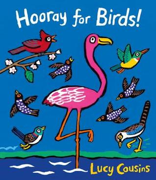 Hooray For Birds By Lucy Cousins