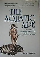 The Aquatic Ape: A Theory Of Human Evolution