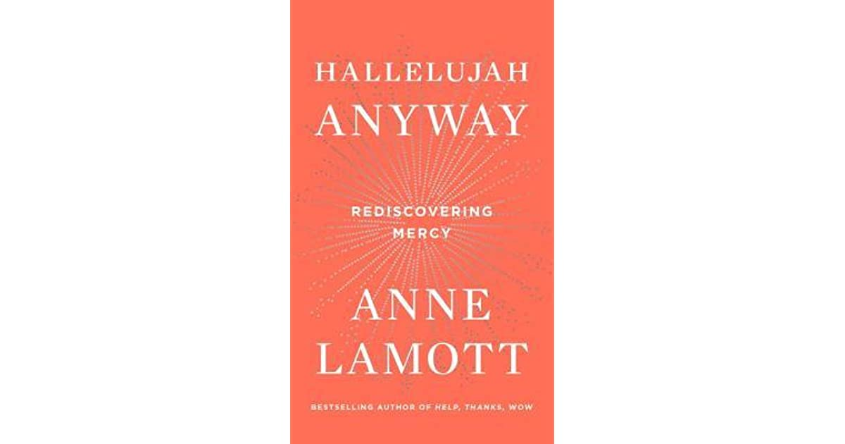 hallelujah anyway rediscovering mercy by anne lamott