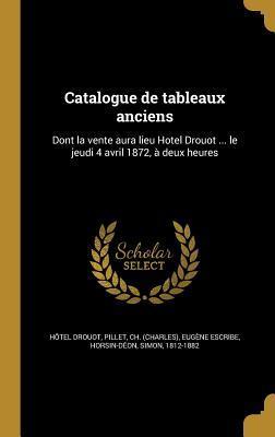 Catalogue de Tableaux Anciens: Dont La Vente Aura Lieu Hotel Drouot ... Le Jeudi 4 Avril 1872, a Deux Heures