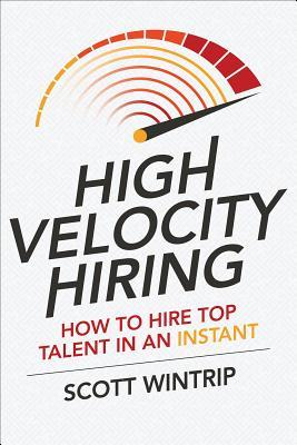 High Velocity Hiring by Scott Wintrip