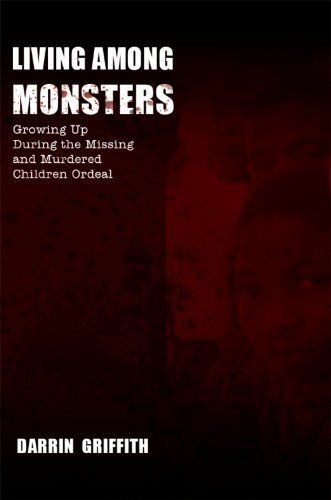 Living Among Monsters: Growing Up During the Missing and Murdered Children Ordeal  by  Darrin Griffith
