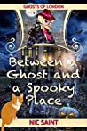 Between a Ghost and a Spooky Place (Ghosts of London, #1)