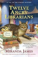 Twelve Angry Librarians (Cat in the Stacks, #8)