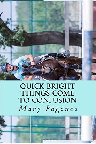 Quick Bright Things Come to Confusion  by  Mary Pagones