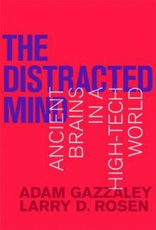 The Distracted Mind Ancient Brains in a High-Tech