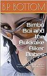 Bimbo Boi and the Bukkake Biker Babes