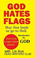 God Hates Flags! Buy This Book or Go to Hell. With an Introduction by God.