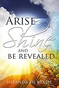 Arise, Shine, and Be Revealed