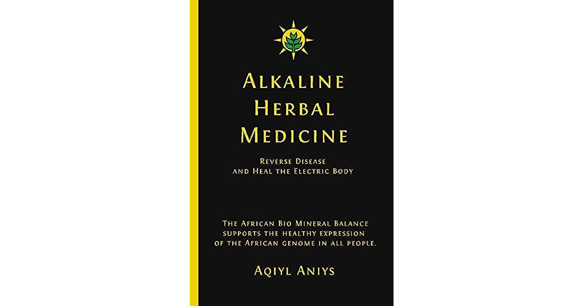 Alkaline Herbal Medicine: Reverse Disease And Heal The