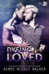 Dyeing to be Loved by Aimee Nicole Walker
