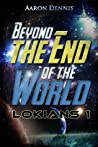 Beyond the End of the World (Lokians #1)