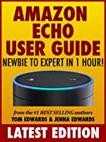 All-New Amazon Echo User Guide: Newbie to Expert in 1 Hour!