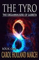 The Tyro: The Dreamwalkers of Larreta, Book 1