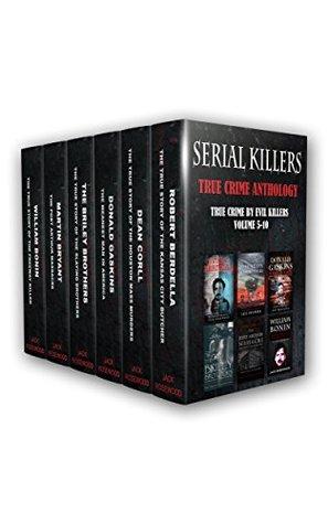 Serial Killers: True Crime Anthology: True Crime By Evil Killers Volume 5-10 (True Crime Collection)