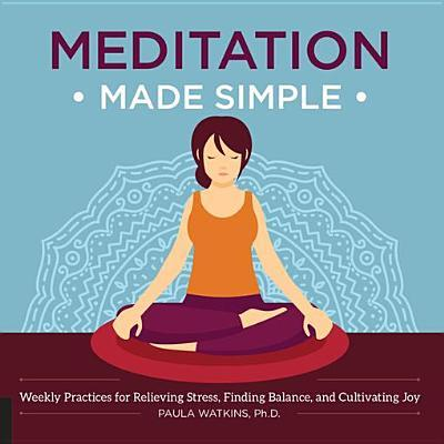 Meditation Made Simple Weekly Practices for Relieving Stress Finding Balance and Cultivating Joy