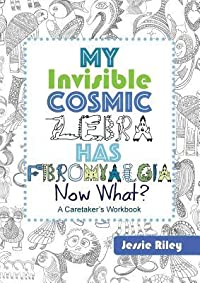 My Invisible Cosmic Zebra Has Fibromyalgia - Now What?
