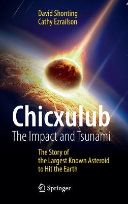 Chicxulub The Impact and Tsunami The Story of the Largest Known Asteroid to Hit the Earth