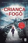 A Criança de Fogo by S.K. Tremayne