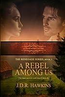 A Rebel Among Us: A Novel of the Civil War